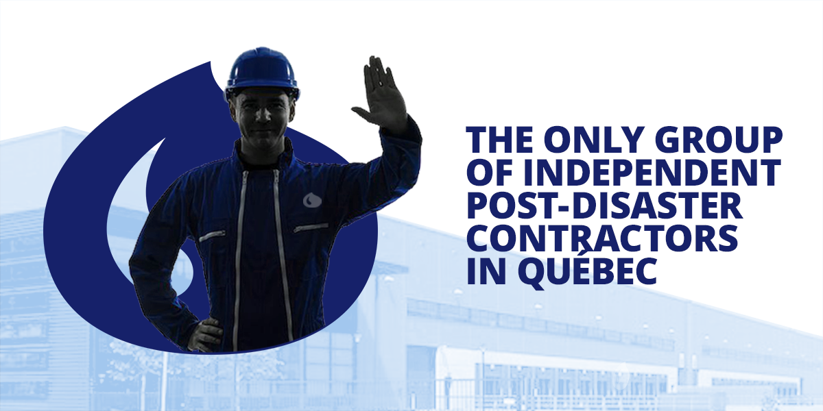 The only group of independent post-disaster contractors in Québec